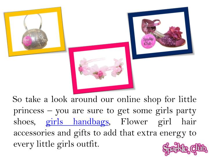 So take a look around our online shop for little princess – you are sure to get some girls part...