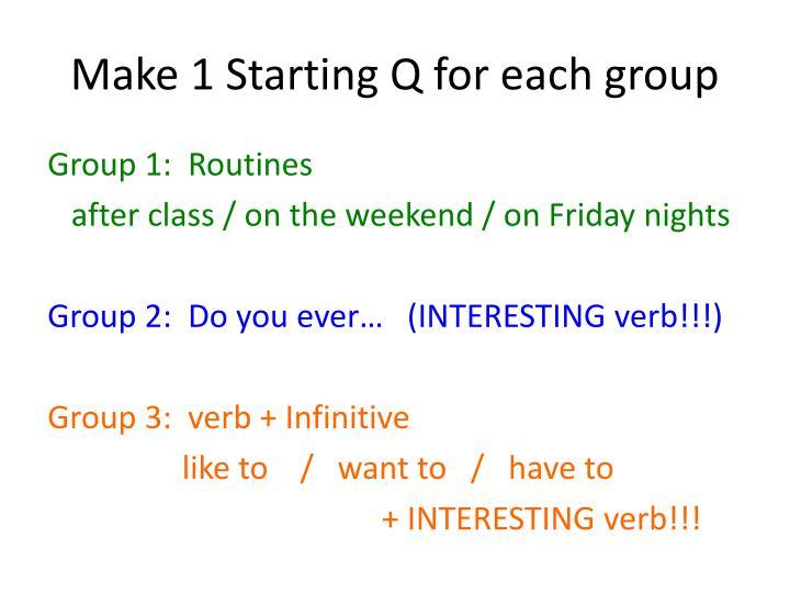 Make 1 Starting Q for each group