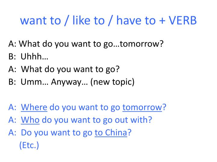 want to / like to / have to + VERB