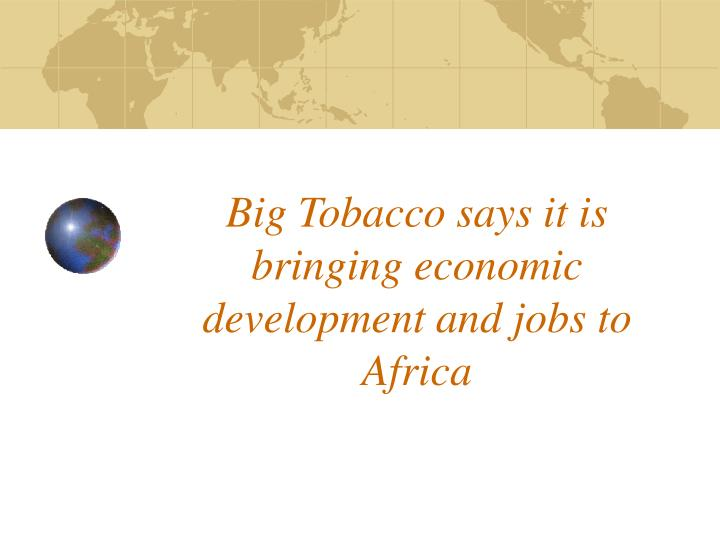 Big Tobacco says it is bringing economic development and jobs to Africa