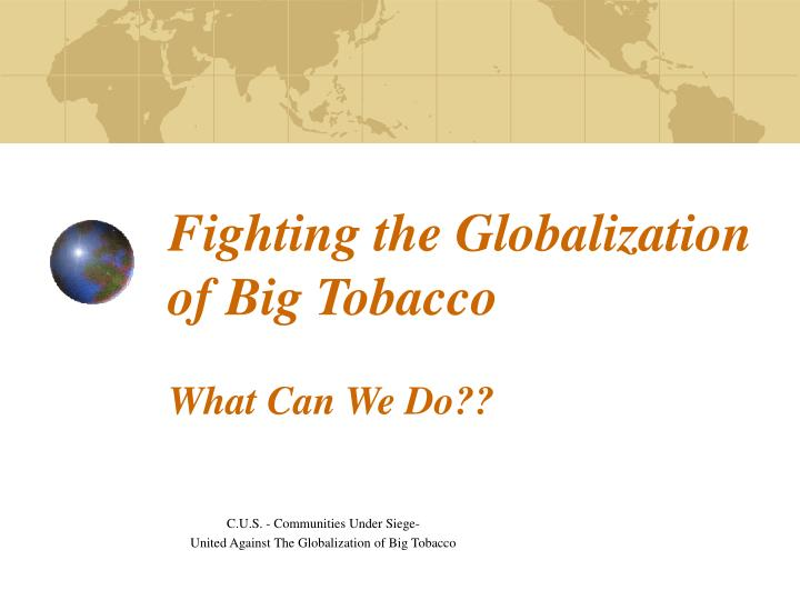 Fighting the globalization of big tobacco what can we do