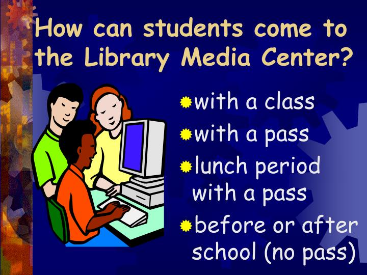 How can students come to the Library Media Center?