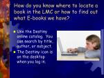 how do you know where to locate a book in the lmc or how to find out what e books we have