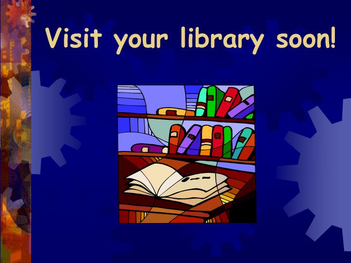 Visit your library soon!