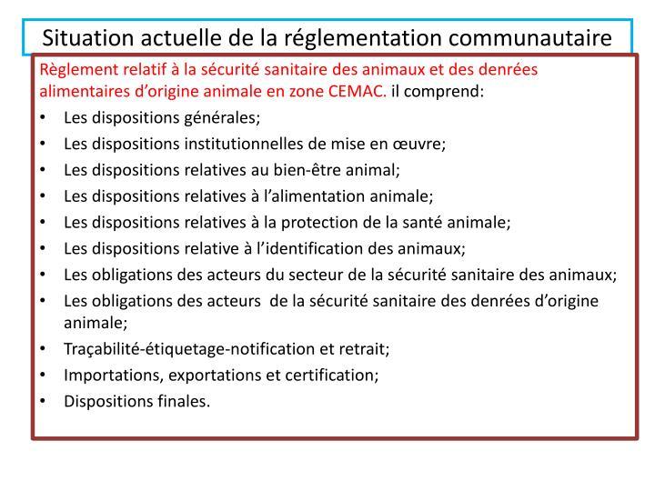 Situation actuelle de la réglementation communautaire