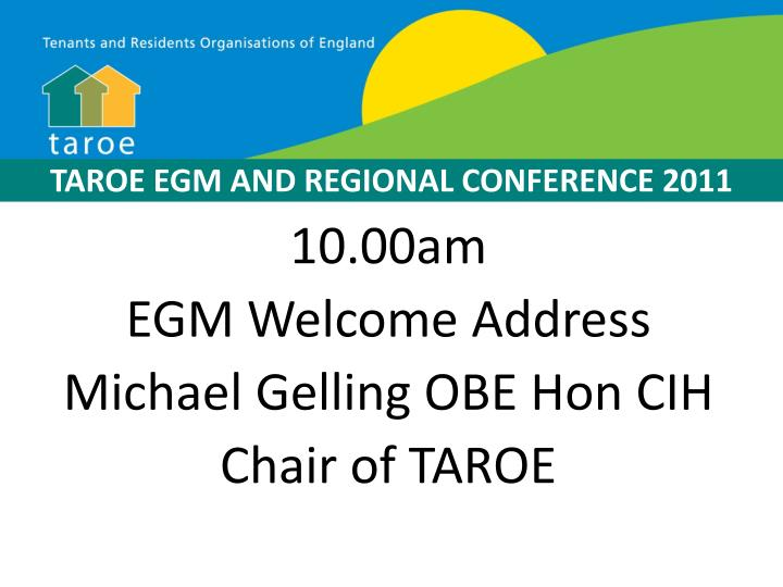 10 00am egm welcome address michael gelling obe hon cih chair of taroe