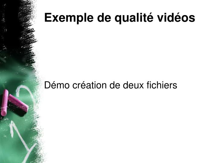 Exemple de qualité vidéos