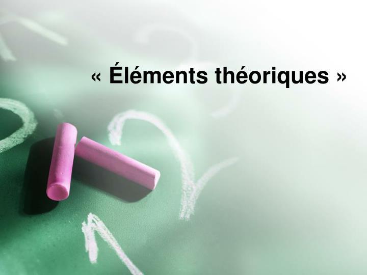 «Éléments théoriques»