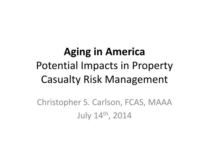 Aging in america potential impacts in property casualty risk management