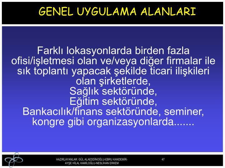 GENEL UYGULAMA ALANLARI