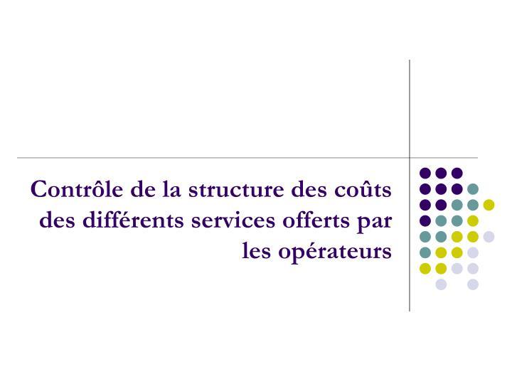 Contrôle de la structure des coûts des différents services offerts par les opérateurs