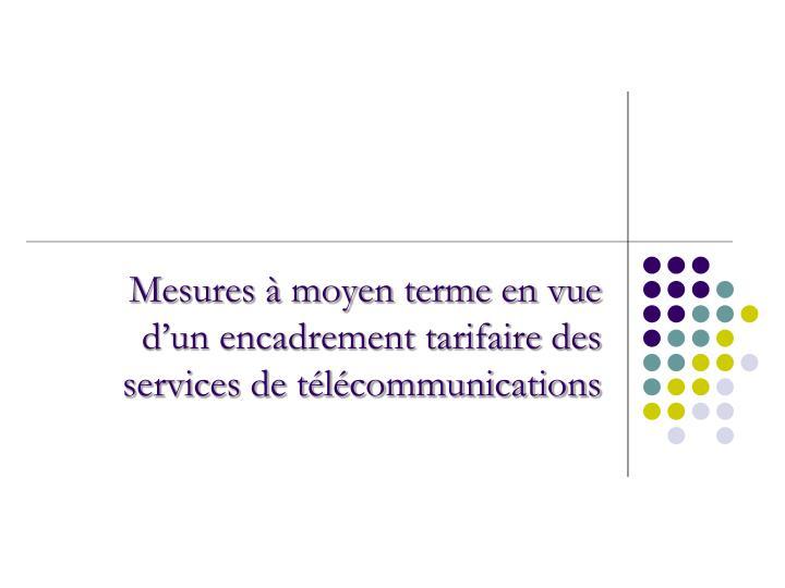 Mesures à moyen terme en vue d'un encadrement tarifaire des services de télécommunications