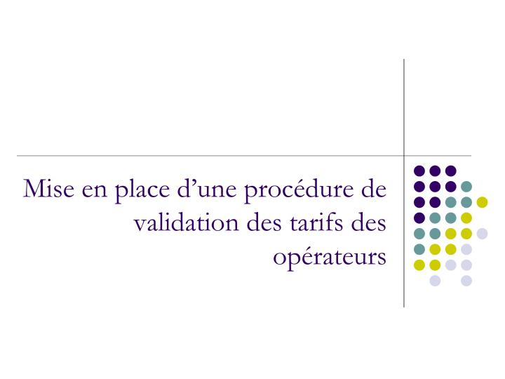 Mise en place d'une procédure de validation des tarifs des opérateurs