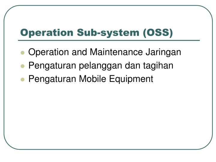 Operation Sub-system (OSS)