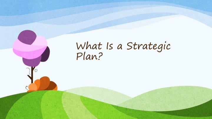 What Is a Strategic Plan?