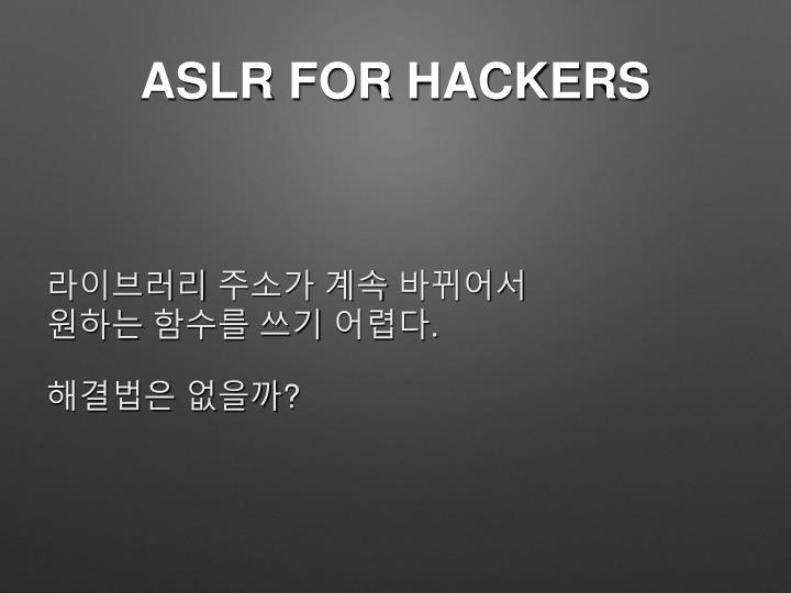 ASLR FOR HACKERS