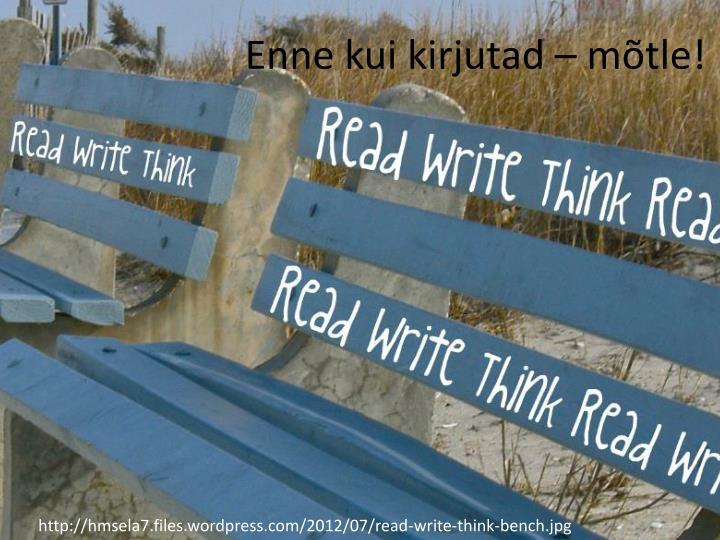 Enne kui kirjutad – mõtle!
