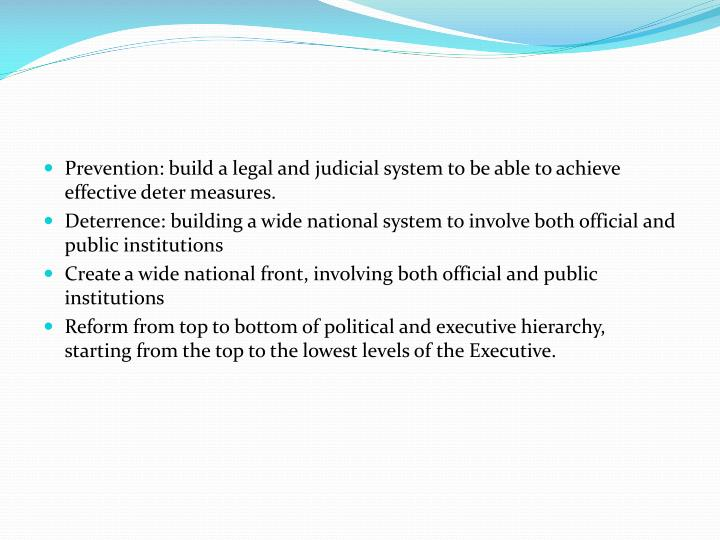 Prevention: build a legal and judicial system to be able to achieve effective deter measures.