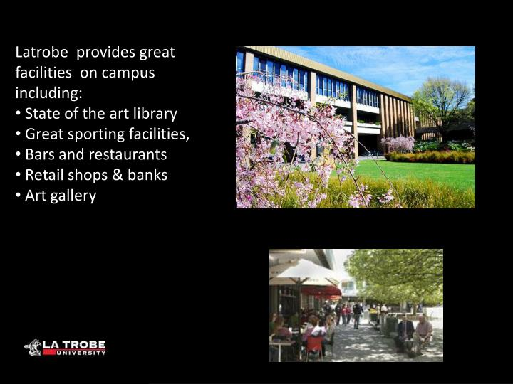 Latrobe  provides great facilities  on campus including: