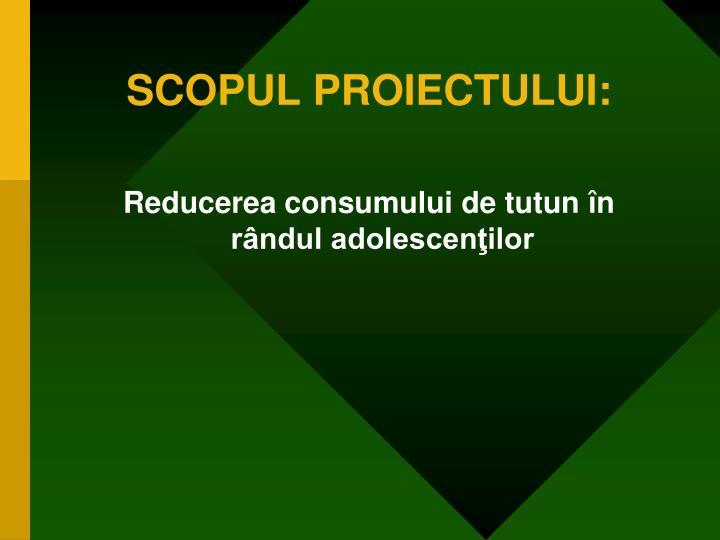 SCOPUL PROIECTULUI: