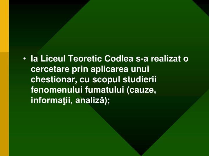 la Liceul Teoretic Codlea s-a realizat o cercetare prin aplicarea unui chestionar, cu scopul studierii fenomenului fumatului (cauze, informaţii, analiză);