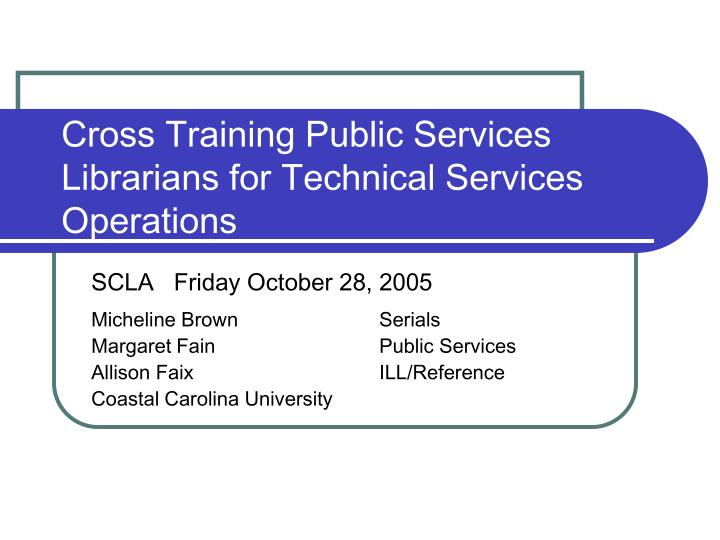 Cross Training Public Services Librarians for Technical Services Operations