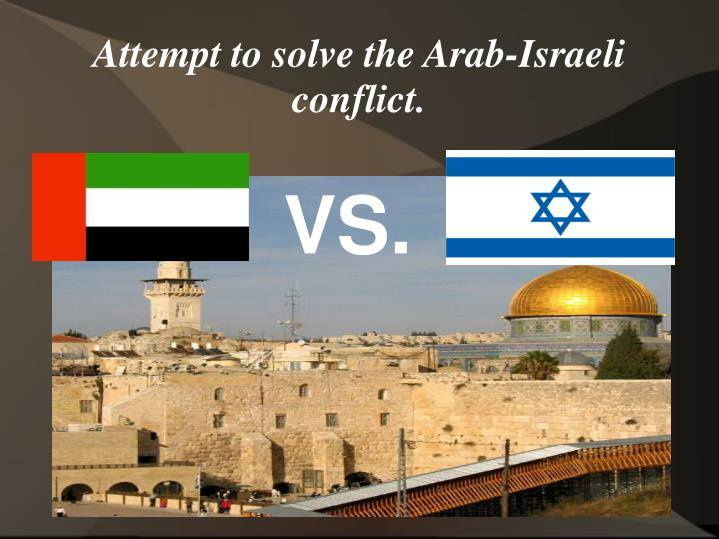 Attempt to solve the Arab-Israeli conflict.
