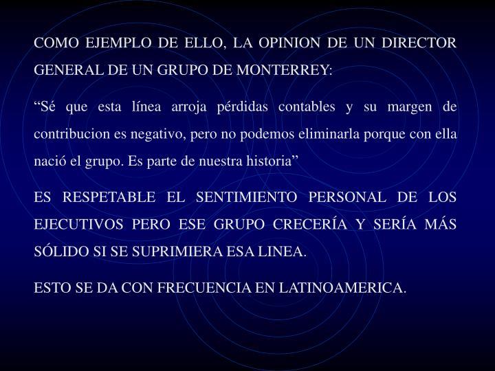 COMO EJEMPLO DE ELLO, LA OPINION DE UN DIRECTOR GENERAL DE UN GRUPO DE MONTERREY: