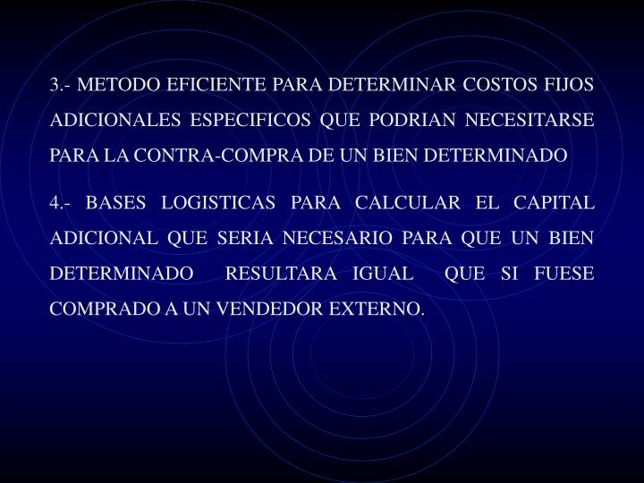 3.- METODO EFICIENTE PARA DETERMINAR COSTOS FIJOS ADICIONALES ESPECIFICOS QUE PODRIAN NECESITARSE PARA LA CONTRA-COMPRA DE UN BIEN DETERMINADO