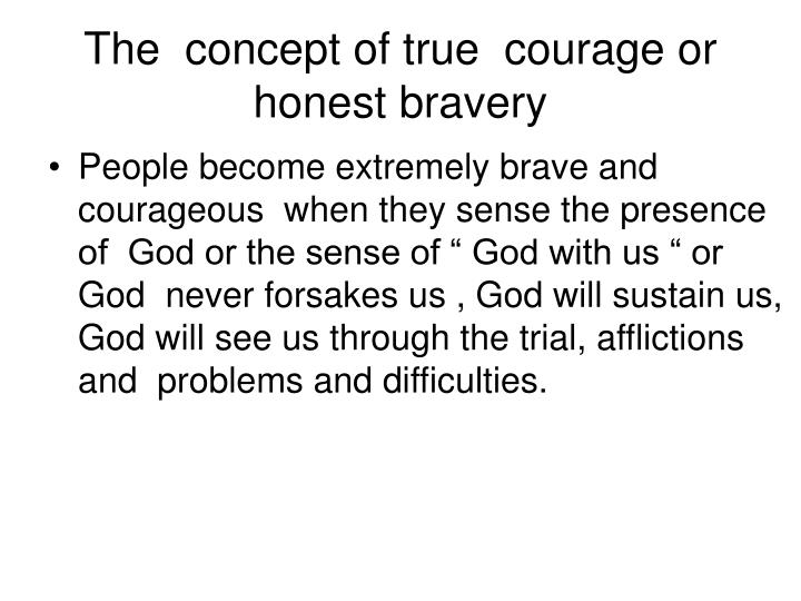 The  concept of true  courage or honest bravery