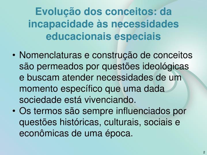 Evolução dos conceitos: da incapacidade às necessidades educacionais especiais