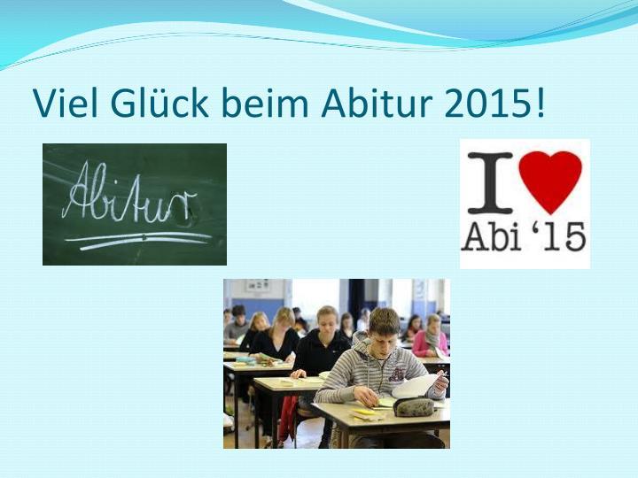 Viel Glück beim Abitur 2015!