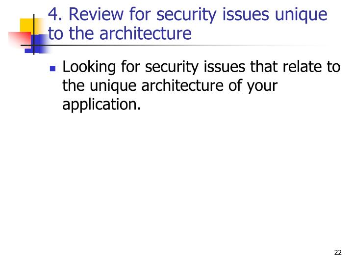 4. Review for security issues unique to the architecture