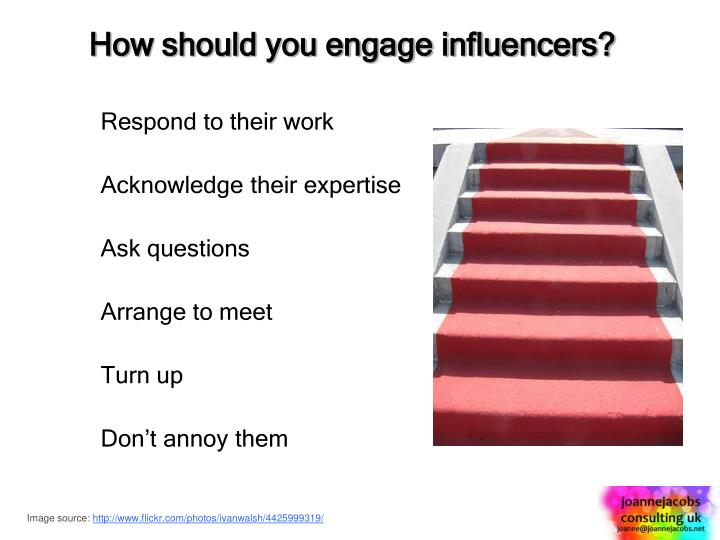 How should you engage influencers?