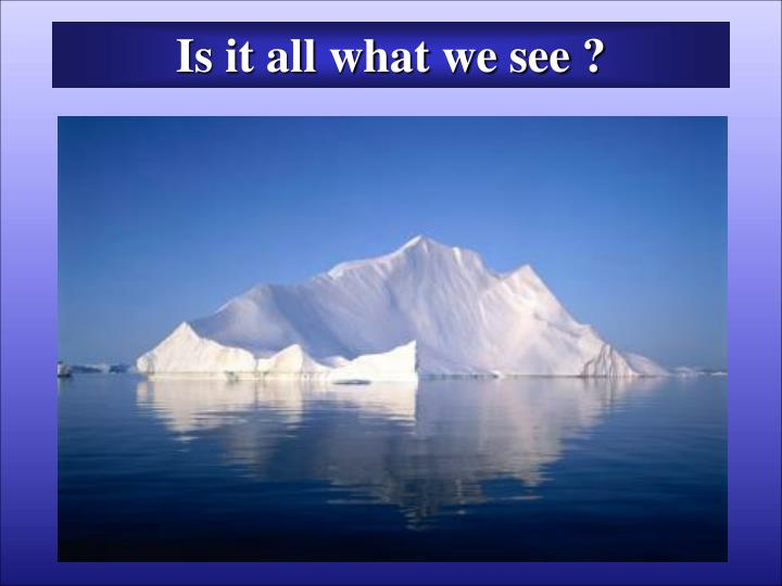 Is it all what we see