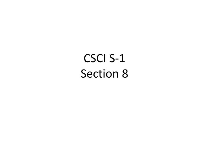 csci s 1 section 8