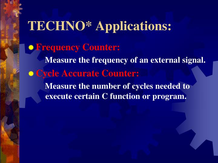 TECHNO* Applications: