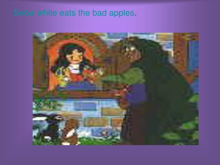 Snow white eats the bad apples