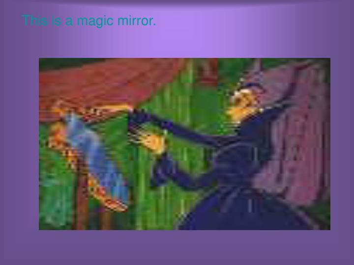 This is a magic mirror.