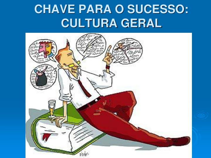 CHAVE PARA O SUCESSO: CULTURA GERAL