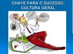 chave para o sucesso cultura geral