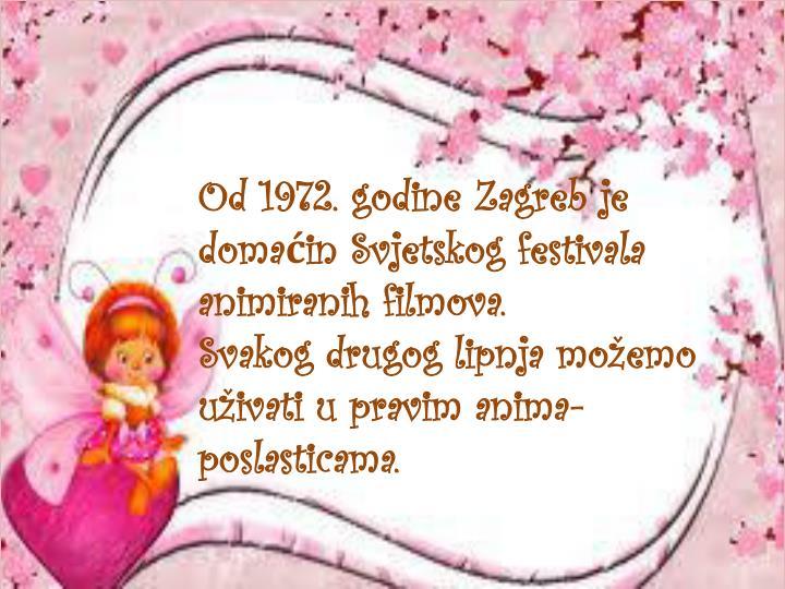 Od 1972. godine Zagreb je domaćin Svjetskog festivala animiranih filmova.