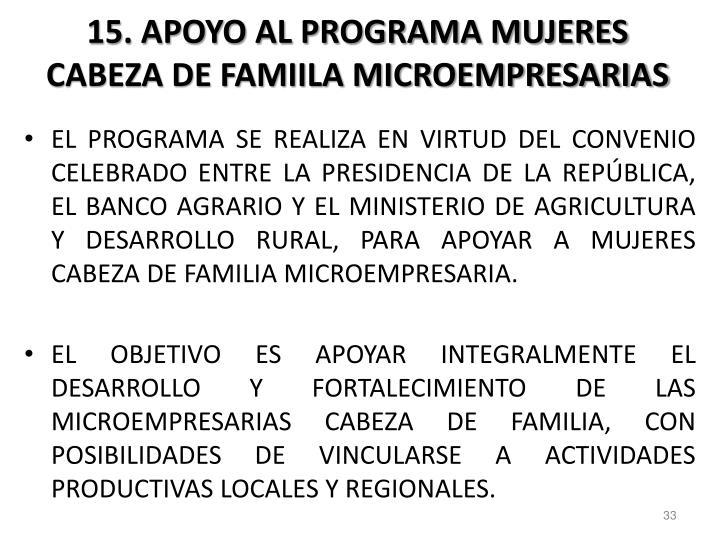 15. APOYO AL PROGRAMA MUJERES CABEZA DE FAMIILA MICROEMPRESARIAS