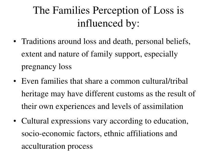 The Families Perception of Loss is influenced by: