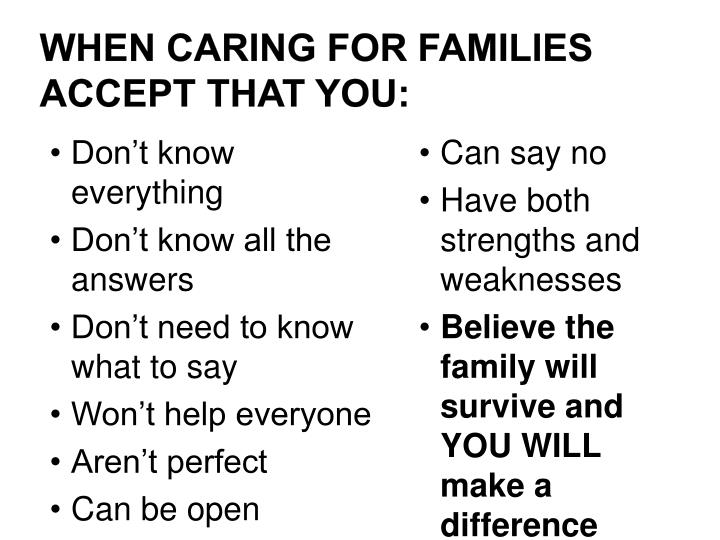 When caring for families accept that you: