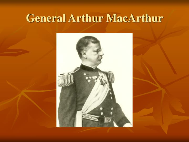 General Arthur MacArthur