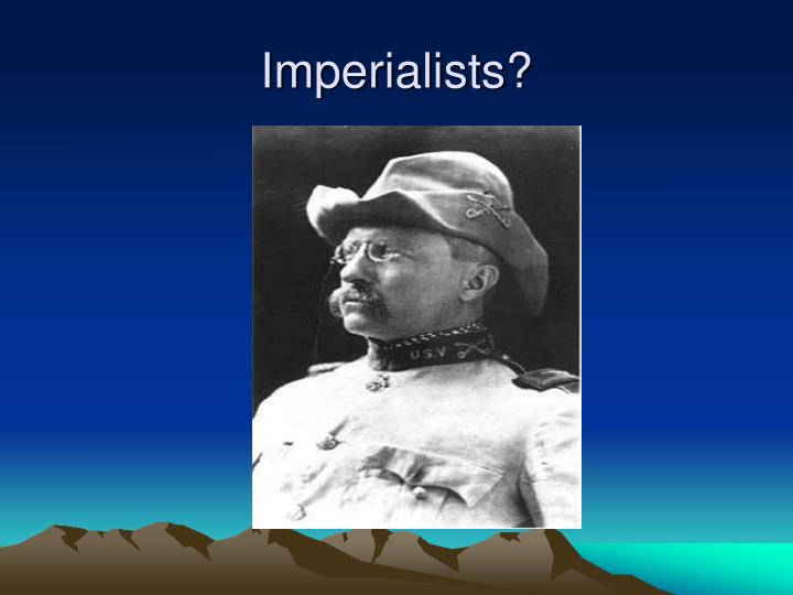 Imperialists?