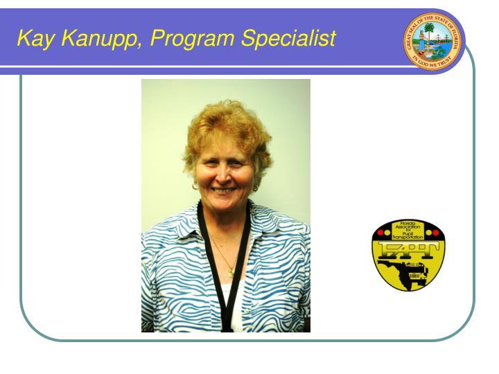 Kay Kanupp, Program Specialist