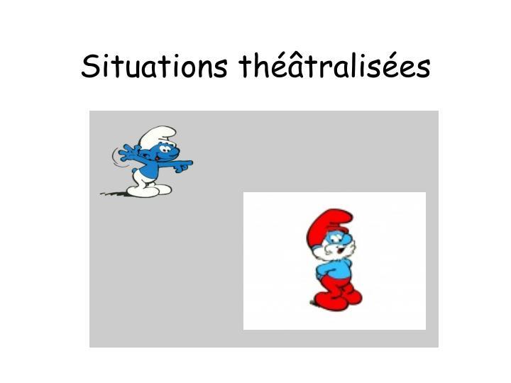 Situations théâtralisées