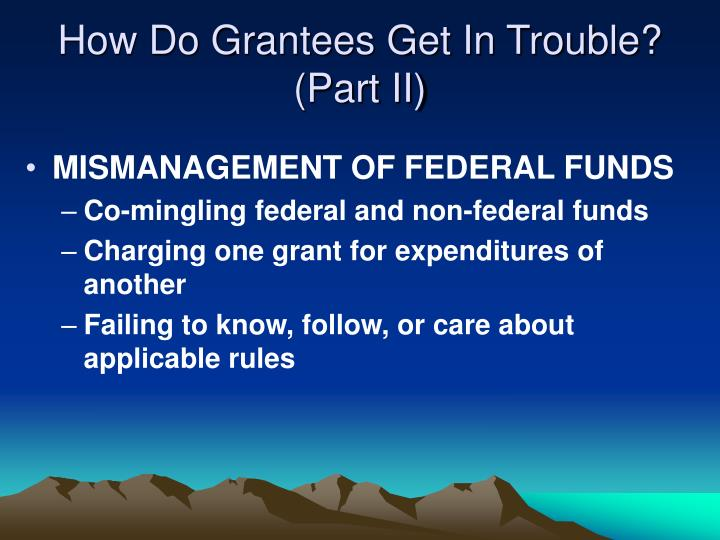 How Do Grantees Get In Trouble?